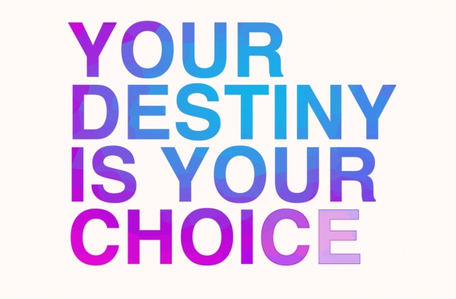 Your Destiny Is Your Choice